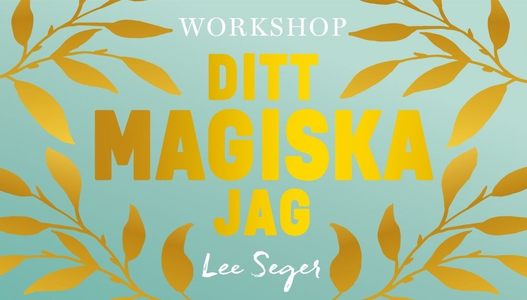 Ditt magiska jag – en workshop med Lee Seger